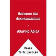 Between the Assassinations by Adiga, Aravind, 9781439153161