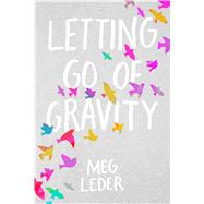 Letting Go of Gravity by Leder, Meg, 9781534403161