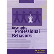 Developing Professional Behaviors by Kasar, Jack; Clark, E. Nelson, 9781556423161
