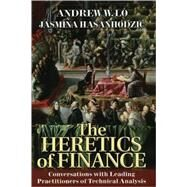 The Heretics of Finance Conversations with Leading Practitioners of Technical Analysis by Lo, Andrew W.; Hasanhodzic, Jasmina, 9781576603161