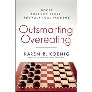 Outsmarting Overeating Boost Your Life Skills, End Your Food Problems by Koenig, Karen R., 9781608683161