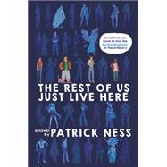 The Rest of Us Just Live Here by Ness, Patrick, 9780062403162