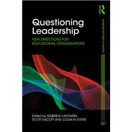 Questioning Leadership: New Directions for Educational Organisations by Lakomski; Gabriele, 9781138183162