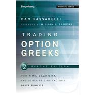 Trading Option Greeks : How Time, Volatility, and Other Pricing Factors Drive Profits by Passarelli, Dan; Brodsky, William J., 9781118133163