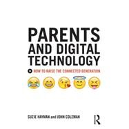 Parents and Digital Technology: How to Raise the Connected Generation by Hayman; Suzie, 9781138933163