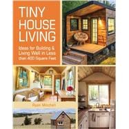 Tiny House Living: Ideas for Building and Living Well in Less Than 400 Square Feet by Mitchell, Ryan, 9781440333163