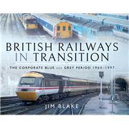 British Railways in Transition by Blake, Jim, 9781526703163