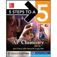 5 Steps to a 5 AP Chemistry 2016, Cross-Platform Edition by Moore, John T.; Langley, Richard H., 9780071843164