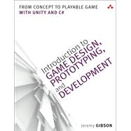 Introduction to Game Design, Prototyping, and Development From Concept to Playable Game with Unity and C# by Gibson, Jeremy, 9780321933164