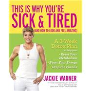 This Is Why You're Sick and Tired (And How to Look and Feel Amazing) by Warner, Jackie, 9780373893164