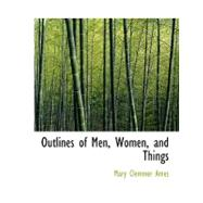 Outlines of Men, Women, and Things by Ames, Mary Clemmer, 9780554683164