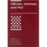 Offense, Defense, and War by Michael E. Brown, Owen R. Coté, Jr., Sean M. Lynn-Jones and Steven E. Miller (Eds.), 9780262523165
