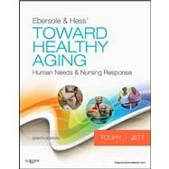 Ebersole and Hess' Toward Healthy Aging : Human Needs and Nursing Response by Touhy & Jett, 9780323073165