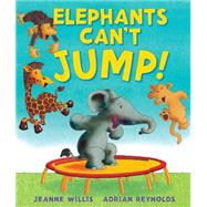 Elephants Can't Jump! by Willis, Jeanne; Reynolds, Adrian, 9781467763165