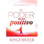 El Poder de ser positivo by Meyer, Joyce, 9781629983165