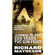 Journal of the Gun Years and The Gun Fight by Matheson, Richard, 9780765393166