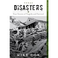 Texas Disasters: True Stories of Tragedy and Survival by Cox, Mike, 9781493013166