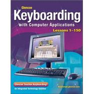 Glencoe Keyboarding with Computer Applications, Student Edition, Lessons 1-150 by Unknown, 9780078693168