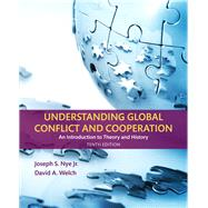 Understanding Global Conflict and Cooperation An Introduction to Theory and History by Nye, Joseph S., Jr.; Welch, David A., 9780134403168