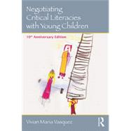Negotiating Critical Literacies with Young Children: 10th Anniversary Edition by Vasquez; Vivian Maria, 9780415733168