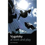 Vygotsky at Work and Play by Holzman; Lois, 9780415653169
