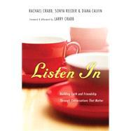 Listen in: Building Faith and Friendship Through Conversations That Matter by Crabb, Rachael; Reeder, Sonya; Calvin, Diana; Crabb, Lawrence J., 9780830843169
