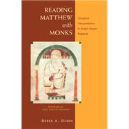 Reading Matthew With Monks: Liturgical Interpretation in Anglo-saxon England by Olsen, Derek A., 9780814683170