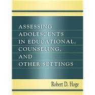 Assessing Adolescents in Educational, Counseling, and Other Settings by Hoge,Robert D., 9781138003170