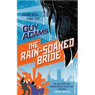The Rain-soaked Bride by Adams, Guy, 9780091953171