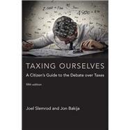Taxing Ourselves by Slemrod, Joel; Bakija, Jon, 9780262533171