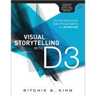 Visual Storytelling with D3 An Introduction to Data Visualization in JavaScript by King, Ritchie S., 9780321933171