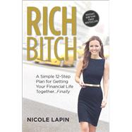 Rich Bitch A Simple 12-Step Plan for Getting Your Financial Life Together...Finally by Lapin, Nicole, 9780373893171