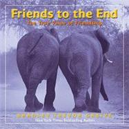 Friends to the End The True Value of Friendship by Greive, Bradley Trevor, 9781449403171