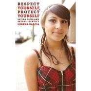 Respect Yourself, Protect Yourself by Garcia, Lorena, 9780814733172