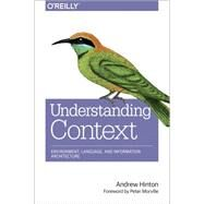 Designing Context for User Experiences: Understanding Information Architecture by Hinton, Andrew, 9781449323172