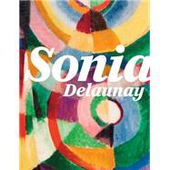 Sonia Delaunay by Montfort, Anne; Maldonado, Guitemie; Godefroy, Cecile; Bertrand-Dorléac, Laurence; Pollock, Griselda, 9781849763172