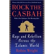 Rock the Casbah; Rage and Rebellion Across the Islamic World with a by Robin Wright, 9781439103173