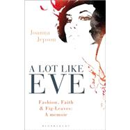 A Lot Like Eve Fashion, Faith and Fig-Leaves: A Memoir by Jepson, Joanna, 9781472913173