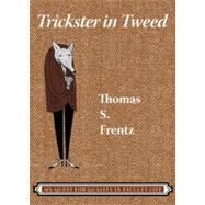 Trickster in Tweed: The Quest for Quality in a Faculty Life by Frentz,Thomas S, 9781598743173