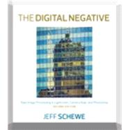 The Digital Negative Raw Image Processing in Lightroom, Camera Raw, and Photoshop by Schewe, Jeff, 9780134033174