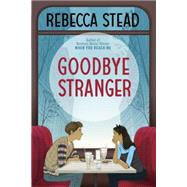 Goodbye Stranger by STEAD, REBECCA, 9780385743174