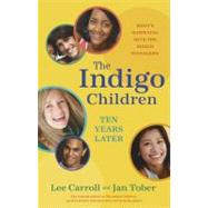 The Indigo Children Ten Years Later: What's Happening With the Indigo Teenagers! by Carroll, Lee, 9781401923174