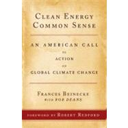 Clean Energy Common Sense: An American Call to Action on Global Climate Change by Beinecke, Frances, 9781442203174