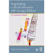 Negotiating Critical Literacies with Young Children: 10th Anniversary Edition by Vasquez, Vivian Maria, 9780415733175