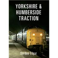 Yorkshire & Humberside Traction by Edgar, Gordon, 9781445643175