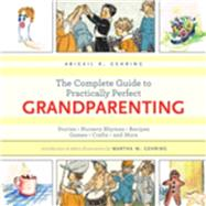 The Complete Guide to Practically Perfect Grandparenting: Stories, Nursery Rhymes, Recipes, Games, Crafts and More by Gehring, Abigail R.; Gehring, Martha M., 9781632203175
