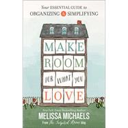 Make Room for What You Love by Michaels, Melissa, 9780736963176