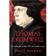 Thomas Cromwell The Untold Story of Henry VIII's Most Faithful Servant by Borman, Tracy, 9780802123176