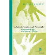 Debates in Continental Philosophy Conversations with Contemporary Thinkers by Kearney, Richard, 9780823223176