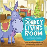 The Donkey in the Living Room A Tradition that Celebrates the Real Meaning of Christmas by Cunningham, Sarah; Foster, Michael K., 9781433683176